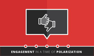 Engagement in a Time of Polarization